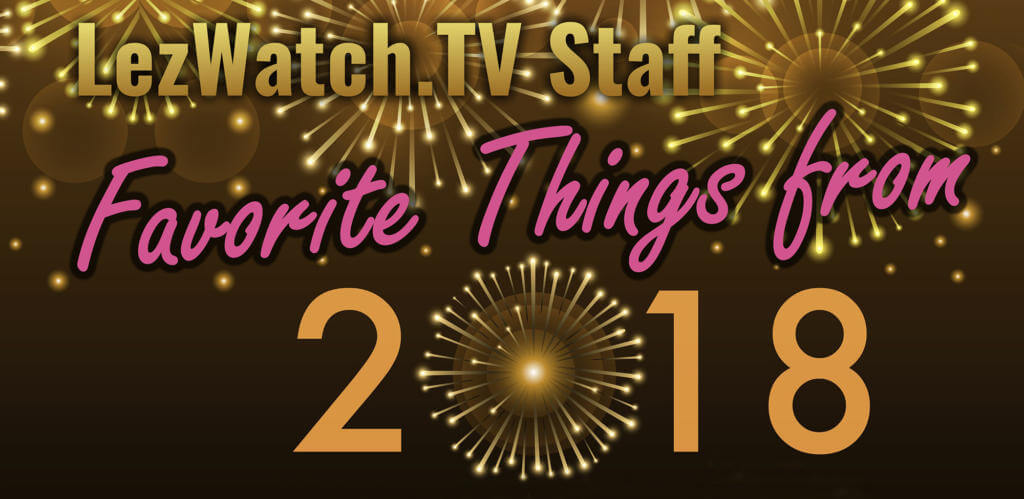 LezWatchTV Staff Favorite things From 20118