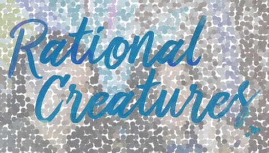 "Get Persuaded by ""Rational Creatures"""